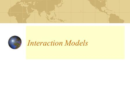 Interaction Models. Interaction Definition An interaction is a behavior that comprises a set of messages exchanged among a set of objects within a context.