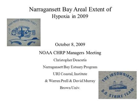 Narragansett Bay Areal Extent of Hypoxia in 2009 October 8, 2009 NOAA CHRP Managers Meeting Christopher Deacutis Narragansett Bay Estuary Program URI Coastal,