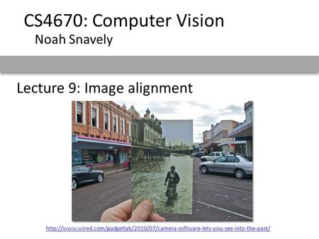 Lecture 9: Image alignment CS4670: Computer Vision Noah Snavely