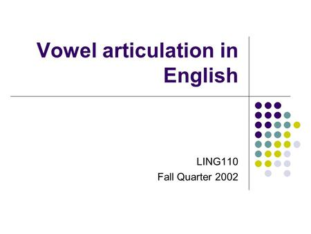 Vowel articulation in English LING110 Fall Quarter 2002.