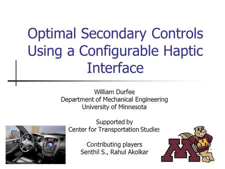 Optimal Secondary Controls Using a Configurable Haptic Interface William Durfee Department of Mechanical Engineering University of Minnesota Supported.