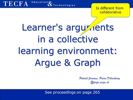 Learner's arguments in a collective learning environment: Argue & Graph Patrick.Jermann, Is different from collaborative.