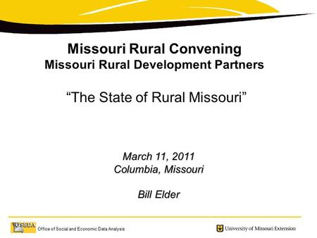 "Office of Social and Economic Data Analysis March 11, 2011 Columbia, Missouri Bill Elder Missouri Rural Convening Missouri Rural Development Partners ""The."