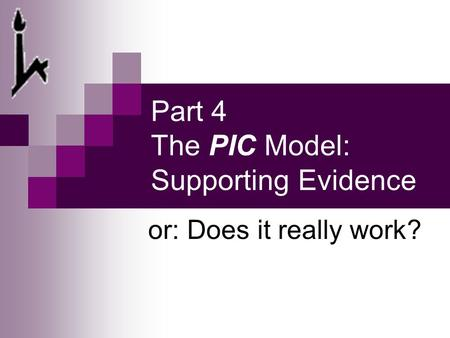 Part 4 The PIC Model: Supporting Evidence or: Does it really work?