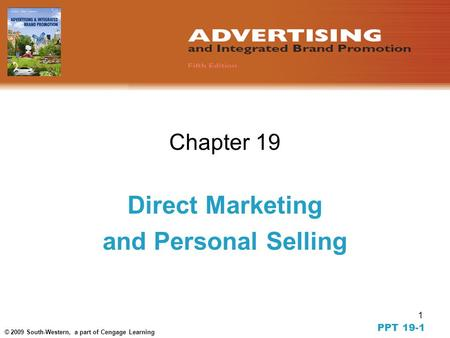 1 © 2009 South-Western, a part of Cengage Learning Chapter 19 Direct Marketing and Personal Selling PPT 19-1.