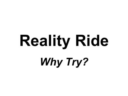 "Reality Ride Why Try?. What is reality? Listen to the song ""Reality Check"" Then identify your favorite line in this song and describe what you think this."