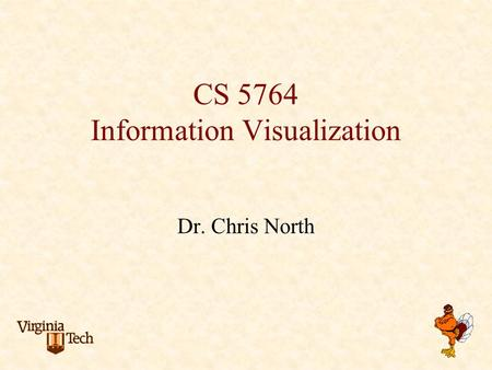 CS 5764 Information Visualization Dr. Chris North.