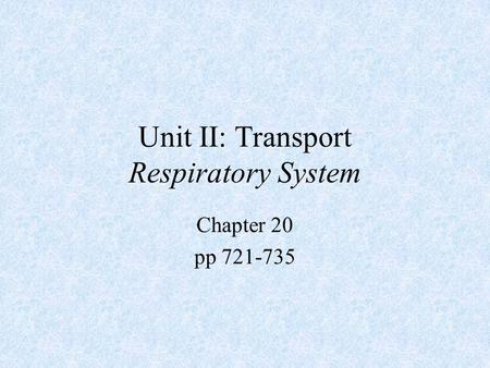 Unit II: Transport Respiratory System Chapter 20 pp 721-735.