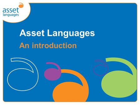 Asset Languages An introduction. What is Asset Languages?