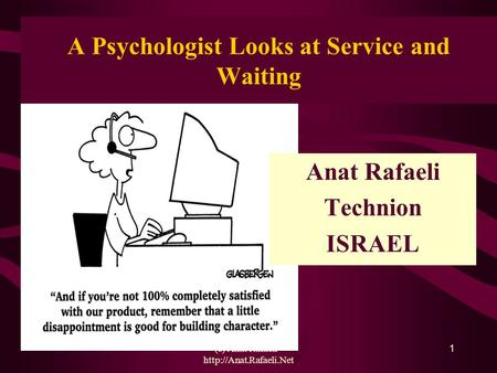(c) Anat Rafaeli -  1 Anat Rafaeli Technion ISRAEL A Psychologist Looks at Service and Waiting.