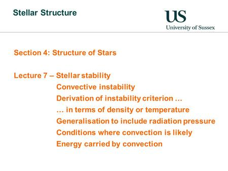 Stellar Structure Section 4: Structure of Stars Lecture 7 – Stellar stability Convective instability Derivation of instability criterion … … in terms of.