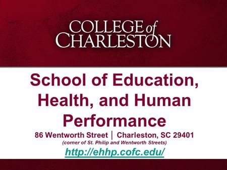 School of Education, Health, and Human Performance 86 Wentworth Street │ Charleston, SC 29401 (corner of St. Philip and Wentworth Streets)