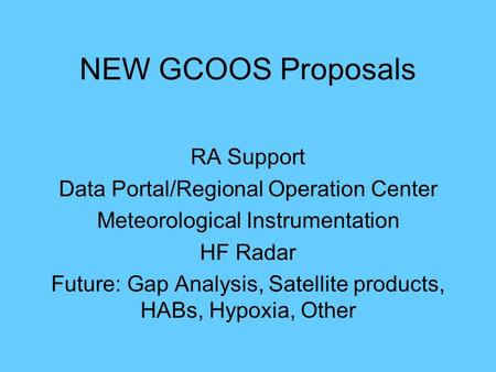 NEW GCOOS Proposals RA Support Data Portal/Regional Operation Center Meteorological Instrumentation HF Radar Future: Gap Analysis, Satellite products,