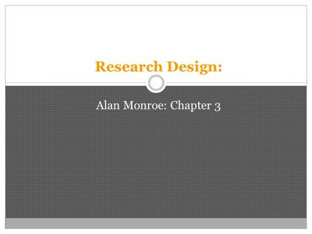 Research Design: Alan Monroe: Chapter 3.