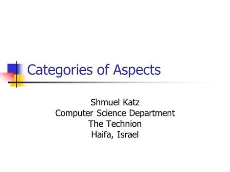 Categories of Aspects Shmuel Katz Computer Science Department The Technion Haifa, Israel.