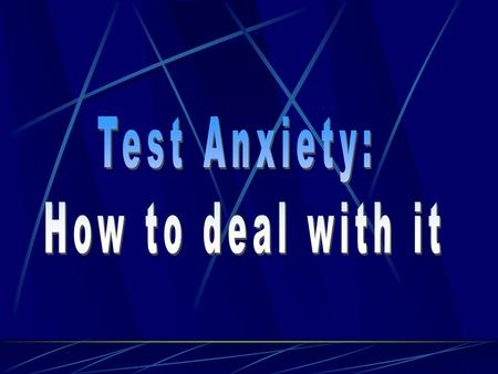 Learn what test anxiety is. Be able to identify if you have test anxiety and learn how to overcome it. Be able to find ways to deal with test anxiety.