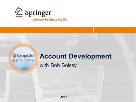 Account Development with Bob Boissy 2011. 2 Agenda Account Development New Products and Projects Discovery Service Cooperation Revised site for MARC records,
