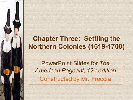 Chapter Three: Settling the Northern Colonies ( )