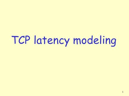 1 TCP latency modeling. 2 Q: How long does it take to receive an object from a Web server after sending a request? r TCP connection establishment r data.