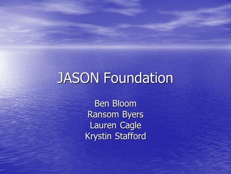 JASON Foundation Ben Bloom Ransom Byers Lauren Cagle Krystin Stafford.