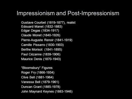 Impressionism and Post-Impressionism Gustave Courbet (1819-1877), realist Edouard Manet (1832-1883) Edgar Degas (1834-1917) Claude Monet (1840-1926) Pierre-Auguste.