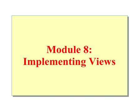 Module 8: Implementing Views. Overview Introduction Advantages Definition Modifying Data Through Views Optimizing Performance by Using Views.