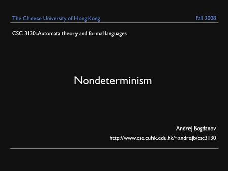 CSC 3130: Automata theory and formal languages Andrej Bogdanov  The Chinese University of Hong Kong Nondeterminism.