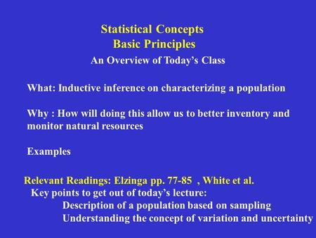 Statistical Concepts Basic Principles An Overview of Today's Class What: Inductive inference on characterizing a population Why : How will doing this allow.