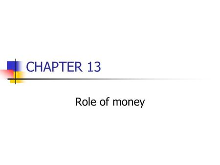 CHAPTER 13 Role of money.