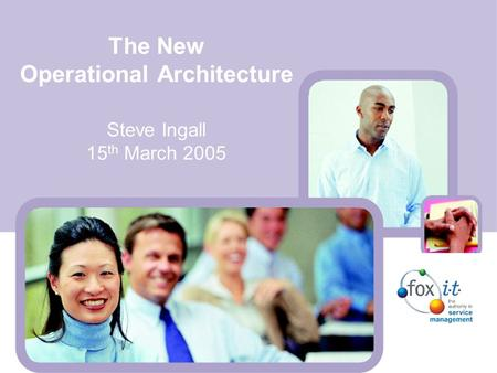 The New Operational Architecture Steve Ingall 15 th March 2005.