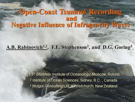 Open-Coast Tsunami Recording and and Negative Influence of Infragravity Waves A.B. Rabinovich 1,2, F.E. Stephenson 2, and D.G. Goring 3, 1 P.P. Shirshov.