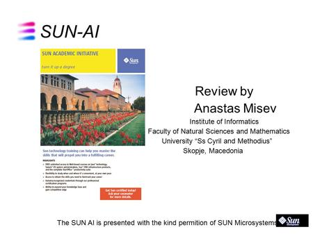"SUN-AI Review by Anastas Misev Institute of Informatics Faculty of Natural Sciences and Mathematics University ""Ss Cyril and Methodius"" Skopje, Macedonia."