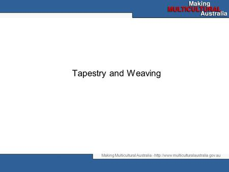 Making Multicultural Australia -  Tapestry and Weaving.