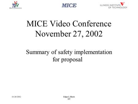 11/26/2002Edgar L Black IIT MICE Video Conference November 27, 2002 Summary of safety implementation for proposal.