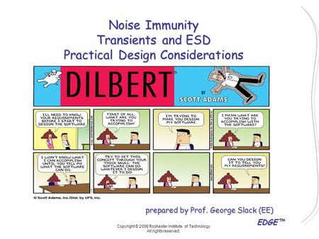EDGE™ prepared by Prof. George Slack (EE) Copyright © 2006 Rochester Institute of Technology All rights reserved. Noise Immunity Transients and ESD Practical.