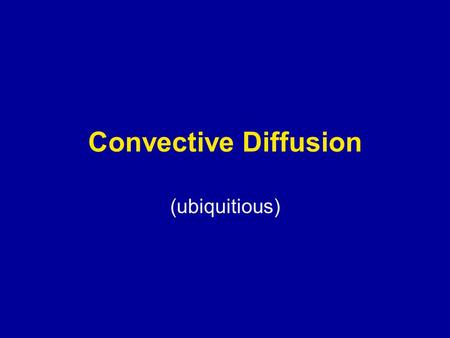 Convective Diffusion (ubiquitious). Basic Convective Diffusion Model.