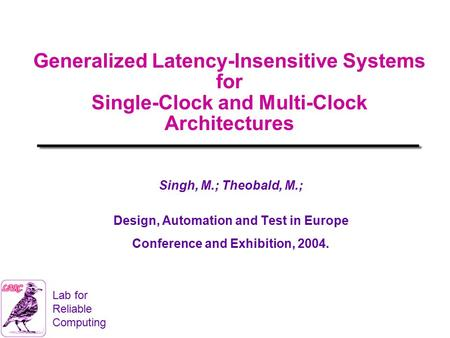 Lab for Reliable Computing Generalized Latency-Insensitive Systems for Single-Clock and Multi-Clock Architectures Singh, M.; Theobald, M.; Design, Automation.