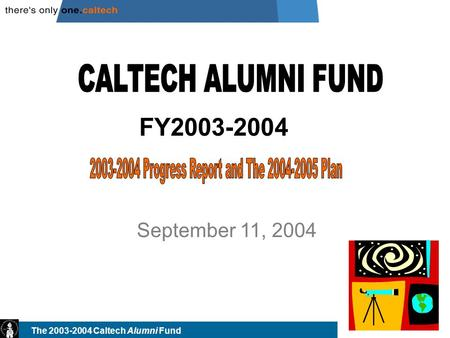 The 2003-2004 Caltech Alumni Fund September 11, 2004 FY2003-2004.