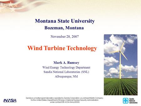 1 Mark A. Rumsey Wind Energy Technology Department Sandia National Laboratories (SNL) Albuquerque, NM Wind Turbine Technology Sandia is a multiprogram.