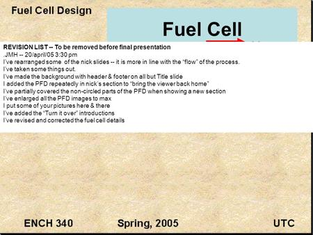 Fuel Cell Heat REVISION LIST -- To be removed before final presentation.JMH -- 20/april/05 3:30 pm I've rearranged some of the nick slides -- it is more.