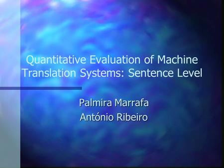 Quantitative Evaluation of Machine Translation Systems: Sentence Level Palmira Marrafa António Ribeiro.