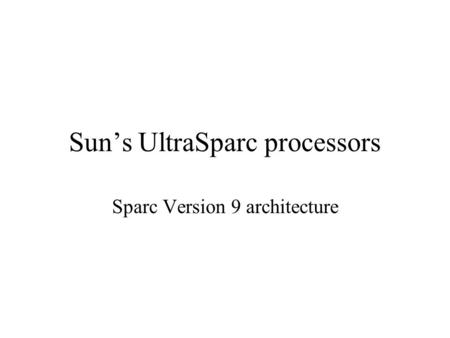 Sun's UltraSparc processors Sparc Version 9 architecture.