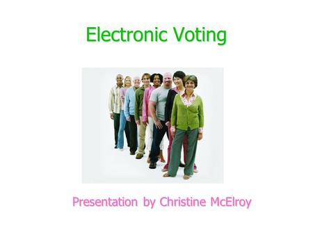Electronic Voting Presentation by Christine McElroy.