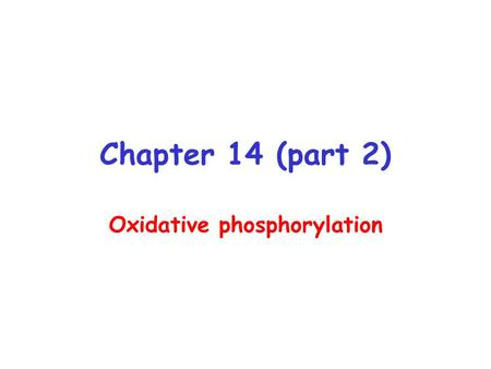Chapter 14 (part 2) Oxidative phosphorylation. Proton Motive Force (  p ) PMF is the energy of the proton concentration gradient The chemical (  pH=