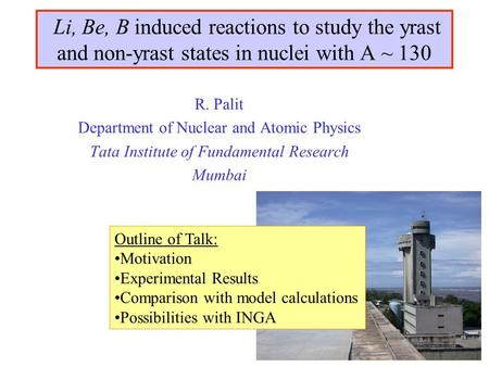 R. Palit Department of Nuclear and Atomic Physics