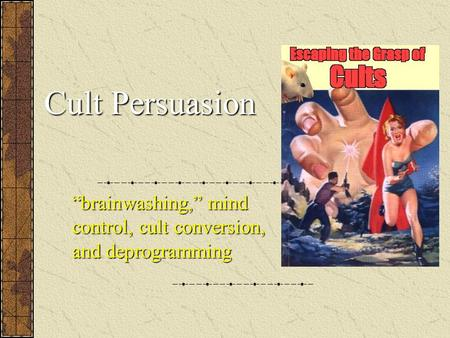 "Cult Persuasion ""brainwashing,"" mind control, cult conversion, and deprogramming."