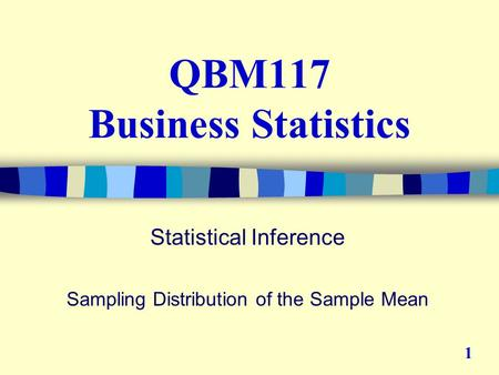 QBM117 Business Statistics Statistical Inference Sampling Distribution of the Sample Mean 1.