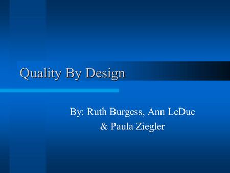 Quality By Design By: Ruth Burgess, Ann LeDuc & Paula Ziegler.