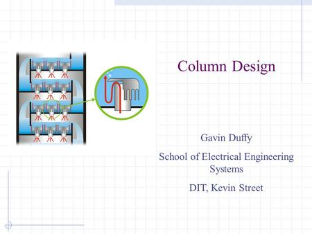 Column Design Gavin Duffy School of Electrical Engineering Systems DIT, Kevin Street.