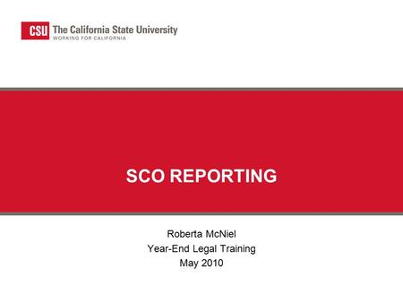 SCO REPORTING Roberta McNiel Year-End Legal Training May 2010.